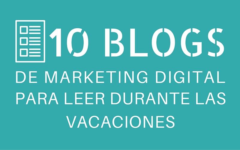 10 BLOGS DE MARKETING DIGITAL PARA LEER DURANTE LAS VACACIONES